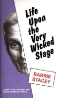 Barrie Stacey Life Upon The Very Wicked Stage Book